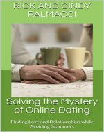Solving the Mystery of Online Dating: Finding Love and Relationships while Avoiding Scammers - Book Cover