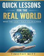 Quick Lessons for the Real World: What they don't teach you in school - Book Cover