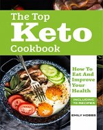 The Top Keto Cookbook: How To Eat And Improve Your Health - Book Cover