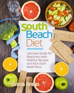 South Beach Diet: Ultimate Guide for Beginners with Healthy Recipes and Kick-Start Meal Plans. (south beach diet cookbook, south beach diet 2018) - Book Cover