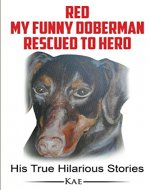 Red, My Funny Doberman, Rescued to Hero: His True Hilarious Stories - Book Cover