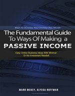 Passive Income: The Fundamental Guide To Ways Of Making A Passive Income. - Book Cover
