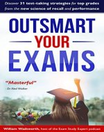 Outsmart Your Exams: 31 test-taking strategies and exam technique secrets for top grades at school and university  (SAT, AP, GCSE, A Level, college, high school) - Book Cover