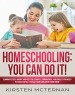 Homeschooling: You CAN Do It!: Eliminate self-doubt and get the clarity, confidence, and skills you need to successfully teach your children from home - Book Cover