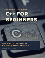 C plus plus for Beginners: First steps of C ++ Programming Language - Book Cover