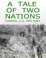 A Tale of Two Nations: Canada, U.S. and WWI - Book Cover