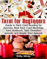 Tarot for Beginners: Guide to Tarot Card Reading for Dummies - Real Tarot Card Meanings - Tarot Workbook - Tarot Divination Spreads and Simple Tarot Spreads ... tarot - tarot cards guide) (Tarot books 1) - Book Cover
