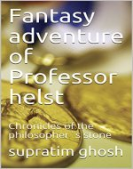 Fantasy adventure of Professor helst: Chronicles of the philosopher`s stone (Helst chronicles Book 1) - Book Cover