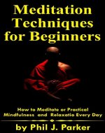 Meditation techniques for beginners: How to Meditate or Practical Mindfulness and Relaxation Every Day (Meditation and Self-Help Books) - Book Cover