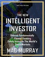 The New Intelligent Investor: Debunk Fundamentally Flawed Thinking, Safely Invest In The World's Stock Markets (Intelligent Investor, Value Investing, Stock Markets, Stock Exchanges) - Book Cover