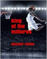 King of the Vultures: Alastair Flythe - Book Cover