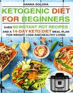 Ketogenic Diet for Beginners: Over 60 instant pot recipes and a 14-day Keto diet meal plan for weight loss and healthy living - Book Cover
