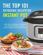 The Top 101 Ketogenic Recipe for Instant Pot. Keto Diet Cookbook Recipes For Your Pressure Cooker, Multicooker, and Instant Pot. - Book Cover