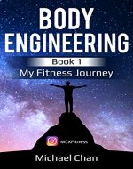 Fitness and Fat Loss: Body Engineering: My Fitness Journey (Fitness, Motivation, Fat Loss, How To Achieve Your Fitness Goal, How Fitness Affects Your Life Positively.) - Book Cover