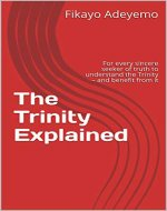 The Trinity Explained: For every sincere seeker of truth to understand the Trinity – and benefit from it - Book Cover