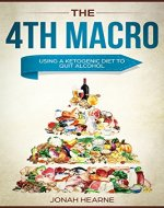 The 4TH Macro: Using a Ketogenic Diet to Quit Alcohol - Book Cover