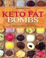 Keto Fat Bombs: 70 Savory & Sweet Ketogenic, Paleo & Low Carb Diets Recipes Cookbook: Healthy Keto Fat Bomb Recipes to Lose Weight by Eating Low-Carb Keto Fat Bombs Snacks - Book Cover