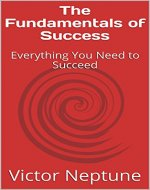 The Fundamentals of Success: Everything You Need to Succeed - Book Cover