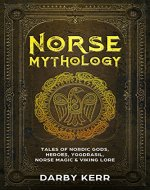 Norse Mythology: Tales of Nordic Gods, Heroes, Yggdrasil, Norse Magic & Viking Lore. - Book Cover