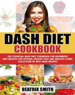 Dash Diet Cookbook : The Essential Dash Diet Cookbook For Beginners, Dash Recipes For Optimal Weight Loss And Healthy Living (dash diet, loss weight and ... diet guide, cook book, ketogenic diet 4) - Book Cover