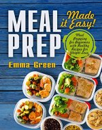 Meal Prep: Made it Easy! Meal Prepping for Beginners with Healthy Recipes for Weight Loss. (Low-Carb Meal Prep, Meal Prepping recipes) - Book Cover