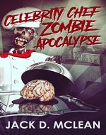 Celebrity Chef Zombie Apocalypse (Zomtastic Book 1) - Book Cover