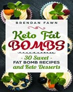 Keto Fat Bombs: 30 Sweet Fat Bomb Recipes and Keto Desserts: Energy Boosting Sweet Keto Fat Bombs Cookbook with Healthy Low-Carb Fat Bomb Cookies and Sugar Free Keto Fat Bombs Snacks - Book Cover