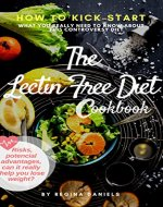 The Lectin Free Diet Cookbook: How To Kick-Start The lectin-Free Diet, Risks, Potencial Advantages, Can It Really Help You Lose Weight? (Delicious Recipes, Healthy Diet, Reduce Disease, The Paradox) - Book Cover