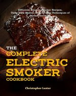 The Complete Electric Smoker Cookbook: Delicious Electric Smoker Recipes, Tasty BBQ Sauces, Step-by-Step Techniques for Perfect Smoking - Book Cover
