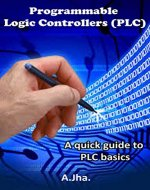 PLC (Programmable Logic controller): A quick guide to basics - Book Cover