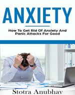 Anxiety: How To Get Rid Of Anxiety And Panic Attacks For Good (Anxiety cure, Anxiety workbook, Panic cure, Social anxiety) - Book Cover