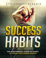 Success Habits-The Fundamental Guide to Habits of Highly Successful People. - Book Cover