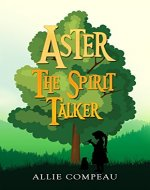 Aster The Spirit Talker: A middle grade fantasy (The Aster books Book 1) - Book Cover