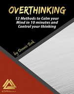 Overthinking:12 Methods to calm your mind in 10 minutes and control your thinking (Declutter, Eliminate Negative Thinking, Clear Your Mind, Find Balance) - Book Cover
