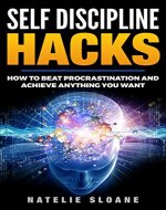 Self Discipline Hacks: How to Beat Procrastination and Achieve Anything You Want (Positive Attitude, Habits, Productive, Psychology) - Book Cover