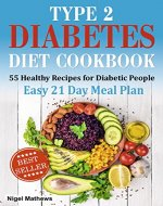 Type 2 Diabetes Diet Cookbook & Meal Plan: 55 Healthy Recipes for Diabetic People with an Easy 21 Day Meal Plan (type diabetes 2, diabetes type 2 diet, diabetic meal plans, meals for diabetics) - Book Cover