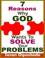 7 Reasons Why God Wants To Solve Your Problems: Christian Secrets to a Happy Life - Book Cover