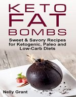 Keto Fat Bombs: Sweet & Savory Recipes for Ketogenic, Paleo and Low-Carb Diets - Book Cover