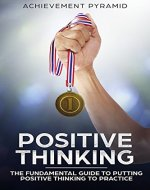 Positive Thinking:  The Fundamental Guide To Putting Positive Thinking To Practice. (Success) - Book Cover