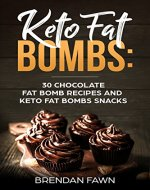 Keto Fat Bombs: 30 Chocolate Fat Bomb Recipes and Keto Fat Bombs Snacks: Energy Boosting Choco Keto Fat Bombs Cookbook with Easy to Make Sweet Chocolate Fat Bomb Cookies and Sugar Free Keto Desserts - Book Cover