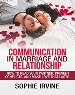 Communication in Marriage and Relationship: How to read Your Partner, Prevent Conflicts, and Make Love that Lasts - Book Cover