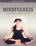 Mindfulness: Being Mindful in Your Everyday Life (Meditation, Yoga, Mindfulness for Beginners, Stress, Relaxation, Peace) - Book Cover