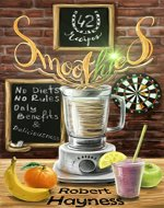 42 recipes Smoothies: No Diets , No Rules. Only Benefits & Deliciousness! - Book Cover