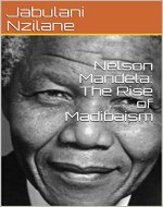 Nelson Mandela: The Rise of Madibaism - Book Cover