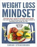 Weight Loss Mindest: Change your mind to change your body get out of the dieting rat race and achieve a healthy lean body for life (Health, Fitness, Diet, Weight Loss) - Book Cover