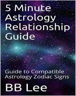 5 Minute Astrology Relationship Guide: Guide to Compatible Astrology Zodiac Signs - Book Cover