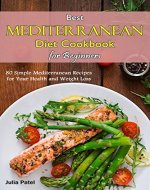 Best Mediterranean Diet Cookbook for Beginners: 80 Simple Mediterranean Recipes for Your Health and Weight Loss - Book Cover