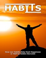 Habits: How Our Habits Help Host Happiness or Hell - Book Cover