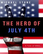 The Hero of July 4th: A Tale of WWII - Book Cover