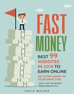 Fast Money: Best 99 Websites In 2018 To Earn Online, Get Extra Money In Your Spare Time, I Get A Lot Of Money From Website #11 (Life Of The Rich) - Book Cover